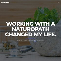 Working with a Naturopath changed my life. - Brandt Beal
