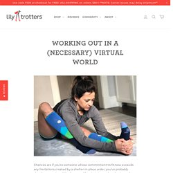 Working Out in a (Necessary) Virtual World – Lily Trotters