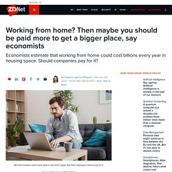 Working from home? Then maybe you should be paid more to get a bigger place, say economists