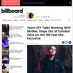 Team EZY Talks Working With Skrillex, Steps Out of Comfort Zone on Hot 100 Fest Mix: Exclusive