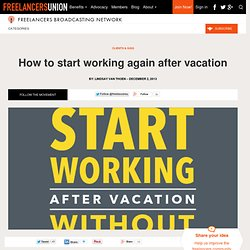 How to start working again after vacation - Freelancers Union