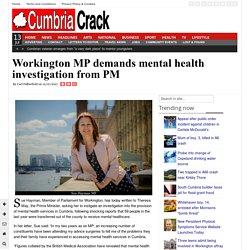 Workington MP demands mental health investigation from PM
