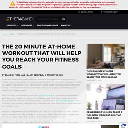 The 20 Minute At-Home Workout that Will Help You Reach Your Fitness Goals - TheraBand