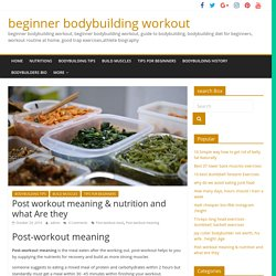 Post workout meaning & 22 nutrition and what Are they [Carbs, Fats,]