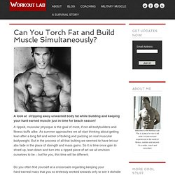 Can You Torch Fat and Build Muscle Simultaneously?