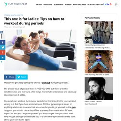 One is for the ladies: A guide on how to workout during your periods -Playyoursport
