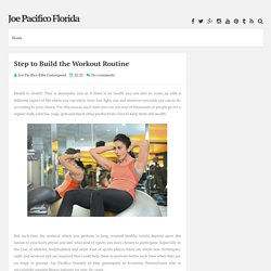 Step to Build the Workout Routine ~ Joe Pacifico Florida