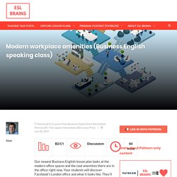 Modern workplace amenities (Business English speaking class)