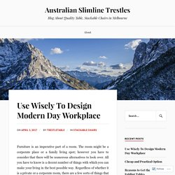 Use Wisely To Design Modern Day Workplace – Australian Slimline Trestles