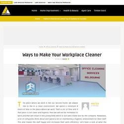 Ways to Make Your Workplace Cleaner - Auslistings.com.au