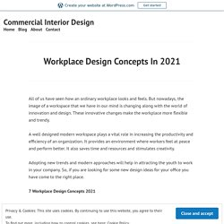 Workplace Design Concepts In 2021 – Commercial Interior Design