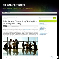 Title: How to Choose Drug Testing Kits for Workplace Safety