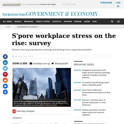 S'pore workplace stress on the rise: survey, Government & Economy