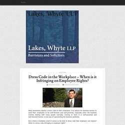 Dress Code in the Workplace – When is it Infringing on Employee Rights? ~ Lakes, Whyte LLP