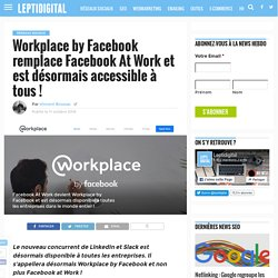 Workplace by Facebook (Facebook At Work) est officiellement lancé !