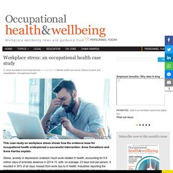 Workplace stress – an occupational health case study