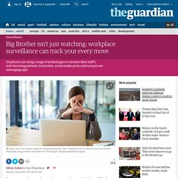 Big Brother isn't just watching: workplace surveillance can track your every move