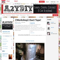 {Workshop} Duct Tape! - A2YDIY (Ypsilanti, MI)