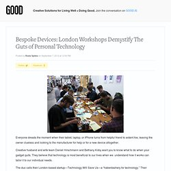 Bespoke Devices: London Workshops Demystify The Guts of Personal Technology - Technology