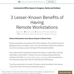 3 Lesser-Known Benefits of Having Remote Workstations – Commercial Office Space in Gurgaon, Noida and Kolkata