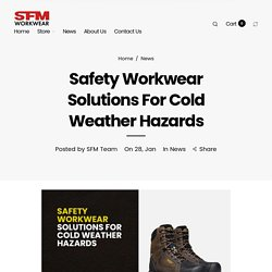 Safety Workwear Solutions For Cold Weather Hazards– SFM Workwear