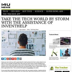 Take the Tech World by Storm with the Assistance of InventHelp