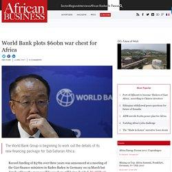 World Bank plots $60bn war chest for Africa