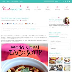 World's best taco soup recipe! I Heart Nap Time