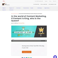 In the world of Content Marketing, if Content is King who is the Queen.