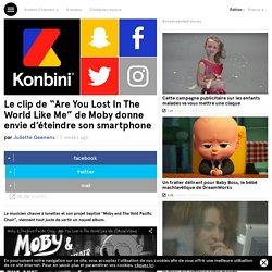 """Le clip de """"Are You Lost In The World Like Me"""" de Moby donne envie d'éteindre son smartphone"""