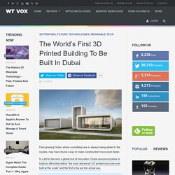 The World's First 3D Printed Building To Be Built In Dubai