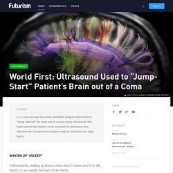 "World First: Ultrasound Used to ""Jump-Start"" Patient's Brain out of a Coma"