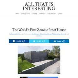 The First Zombie-Proof House - All That Is Interesting - StumbleUpon