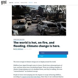 The world is hot, on fire, and flooding. Climate change is here.