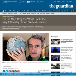 On the Map: Why the World Looks the Way It Does by Simon Garfield – review