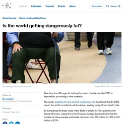 Is the world getting dangerously fat?