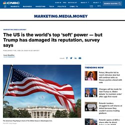 The US is the world's top soft power, but Trump has damaged its reputation