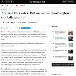 The world is safer. But no one in Washington can talk about it.