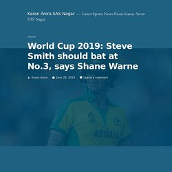 World Cup 2019: Steve Smith should bat at No.3, says Shane Warne