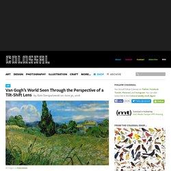 Van Gogh's World Seen Through the Perspective of a Tilt-Shift Lens