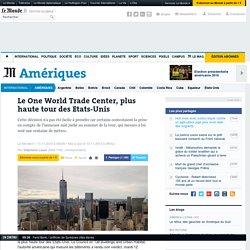 Le One World Trade Center, plus haute tour des Etats-Unis