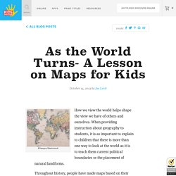 As the World Turns- A Lesson on Maps for Kids - Kids Discover