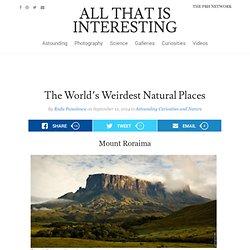 The World's Weirdest Natural Places