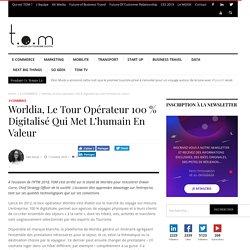 Worldia, le tour opérateur 100 % digitalisé qui met l'humain en valeur - TOM