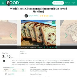 Worlds Best Cinnamon Raisin Bread Not Bread Machine) Recipe - Food.com