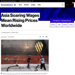 Asia Soaring Wages Mean Rising Prices Worldwide - Bloomberg