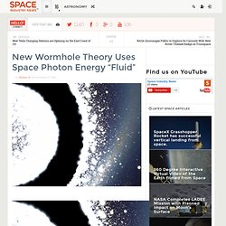 "New Wormhole Theory Uses Space Photon Energy ""Fluid"""