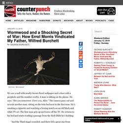 Wormwood and a Shocking Secret of War: How Errol Morris Vindicated My Father, Wilfred Burchett