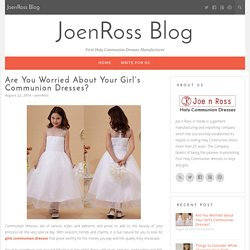 Are You Worried about Your Girl's Communion Dresses?