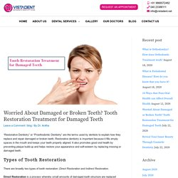 Worried About Damaged or Broken Teeth? Tooth Restoration Treatment